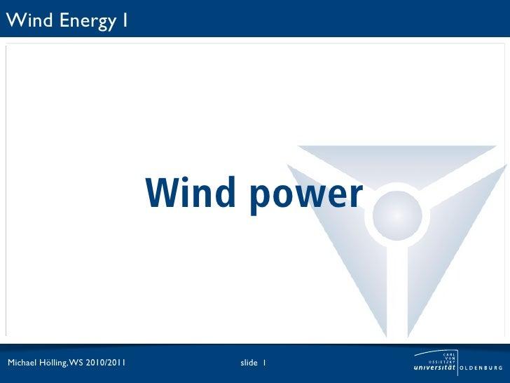 Wind Energy I                                Wind powerMichael Hölling, WS 2010/2011       slide 1