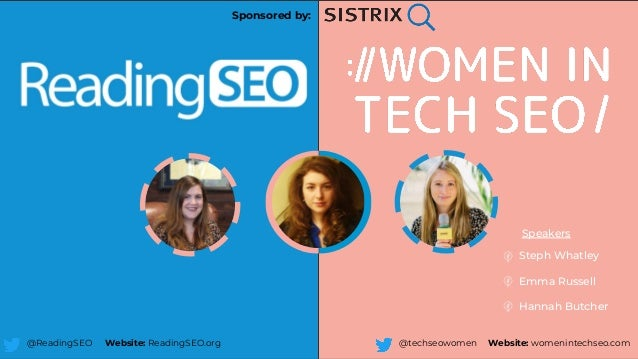 Steph Whatley Emma Russell Hannah Butcher Speakers @ReadingSEO Website: ReadingSEO.org @techseowomen Website: womenintechs...