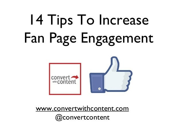 14 Tips To Increase Fan Page Engagement www.convertwithcontent.com @convertcontent