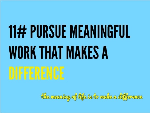 11  pursue meaningfulwork that makes