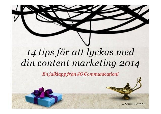 14 tips för att lyckas med din content marketing 2014 En julklapp från JG Communication!
