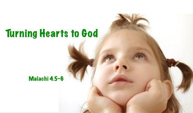 Turning Hearts to God     Malachi 4.5-6