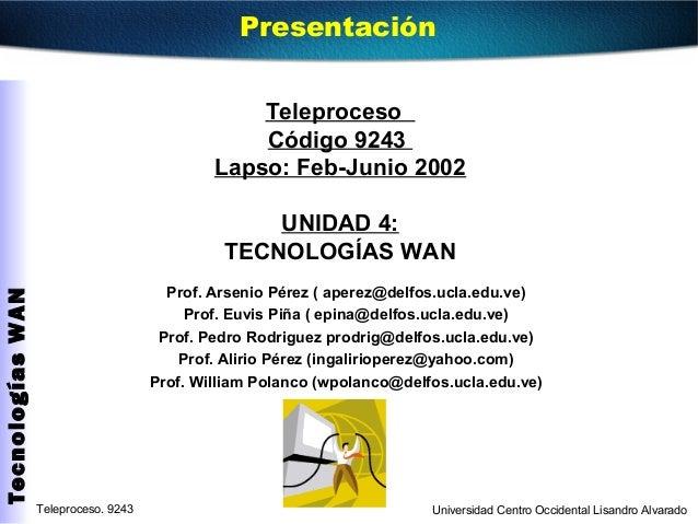 Teleproceso. 9243 Universidad Centro Occidental Lisandro Alvarado TecnologíasWAN Teleproceso Código 9243 Lapso: Feb-Junio ...