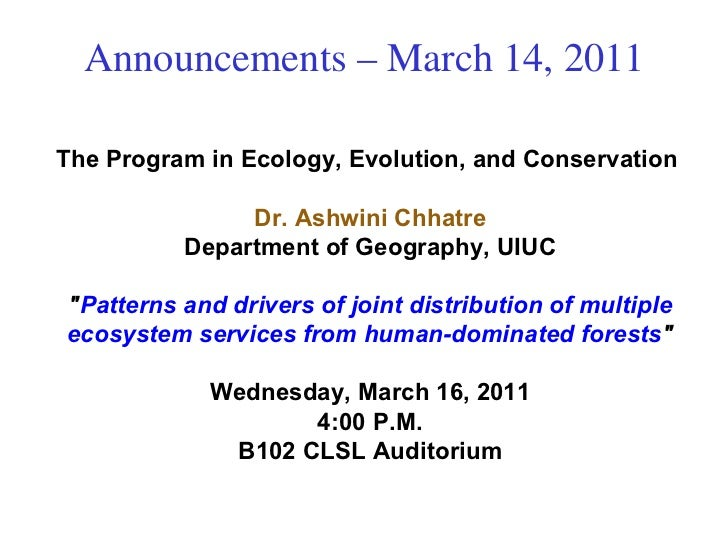 Announcements – March 14, 2011 The Program in Ecology, Evolution, and Conservation  Dr. Ashwini Chhatre Department of Geog...