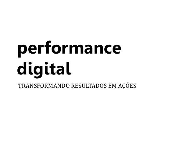 performance  digital  TRANSFORMANDO RESULTADOS EM AÇÕES