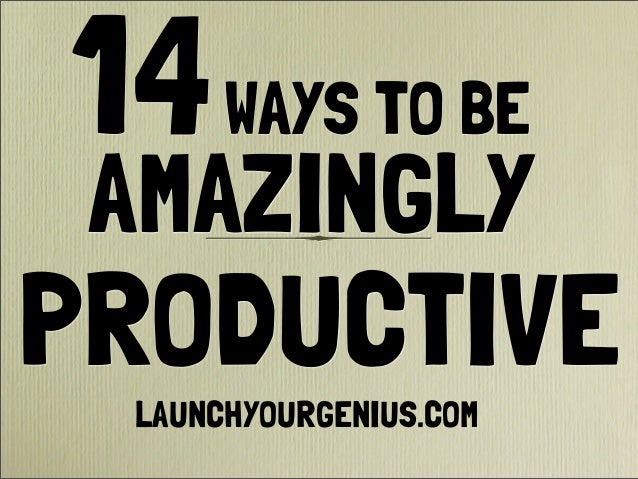 14WAYS TO BEAMAZINGLYPRODUCTIVELAUNCHYOURGENIUS.COM