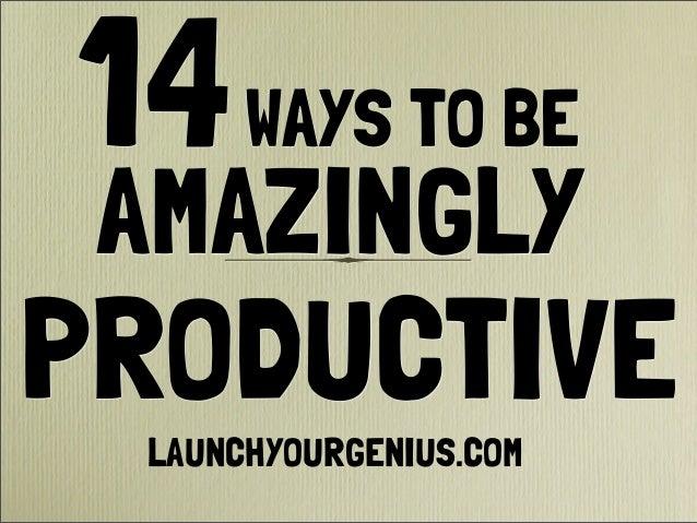 14WAYS TO BEAMAZINGLYPRODUCTIVELAUNCHYOURGENIUS.COM