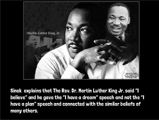 "Sinek explains that The Rev. Dr. Martin Luther King Jr. said ""Ibelieve"" and he gave the ""I have a dream"" speech and not th..."