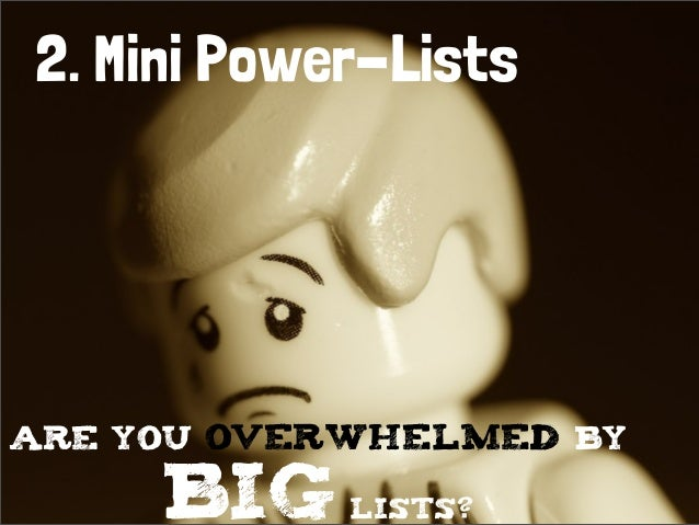 2. Mini Power-ListsARE YOU OVERWHELMED BYBIG LISTS?