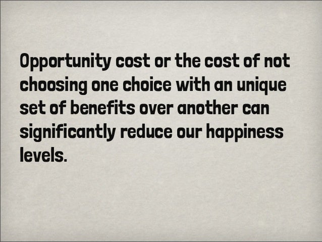 Opportunity cost or the cost of notchoosing one choice with an uniqueset of benefits over another cansignificantly reduce ...