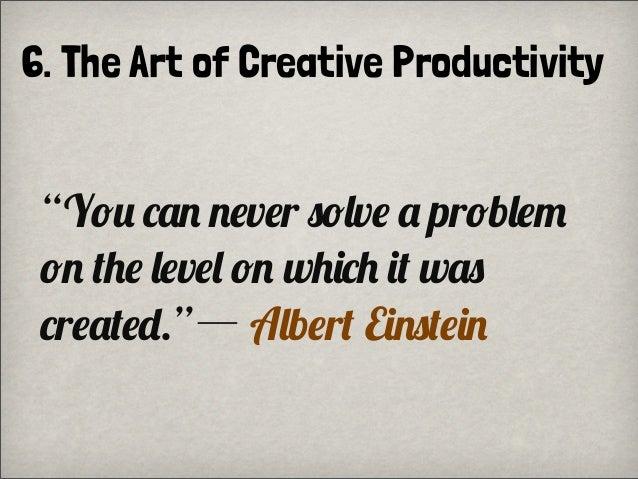 "6. The Art of Creative Productivity""Y% 0,$ $&v&r #%/v& , pr%b/&1%$ !)& /&v&/ %$ w)""0) ""! w,#0r&,!&-.""― A/b&r! E""$#!&""$"