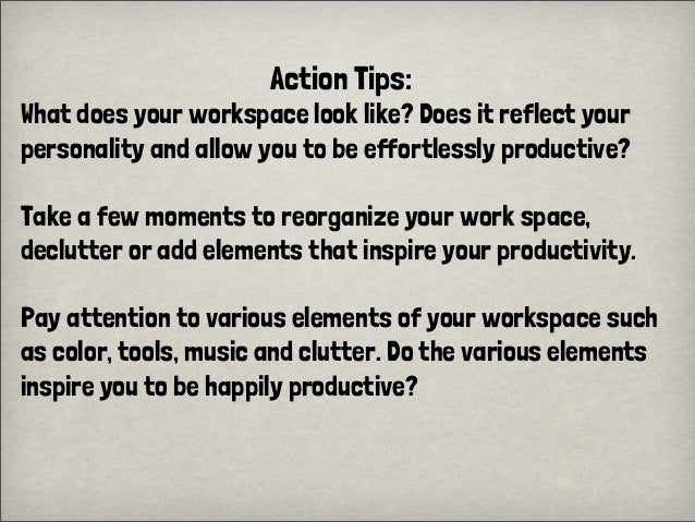 Action Tips:What does your workspace look like? Does it reflect yourpersonality and allow you to be effortlessly productiv...