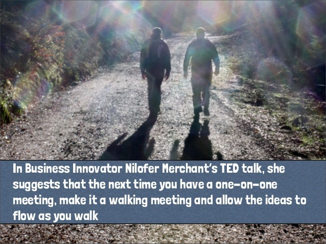 In Business Innovator Nilofer Merchant's TED talk, shesuggests that the next time you have a one-on-onemeeting, make it a ...