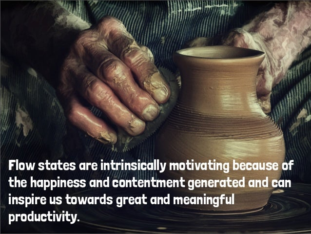 Flow states are intrinsically motivating because ofthe happiness and contentment generated and caninspire us towards great...