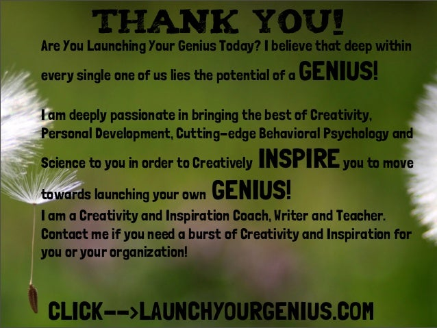 THANK YOU!Are You Launching Your Genius Today? I believe that deep withinevery single one of us lies the potential of a GE...