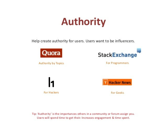 Authority Help create authority for users. Users want to be influencers. Tip: 'Authority' is the importances others in a c...
