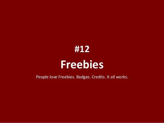 Freebies #12 People love Freebies. Badges. Credits. It all works.