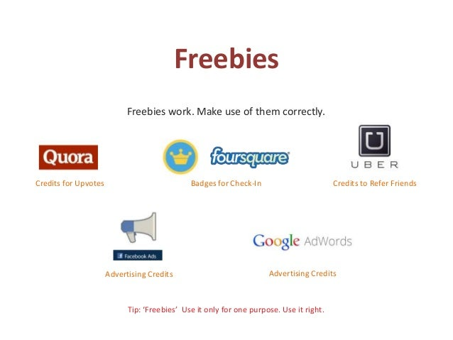 Freebies Freebies work. Make use of them correctly. Tip: 'Freebies' Use it only for one purpose. Use it right. Credits for...
