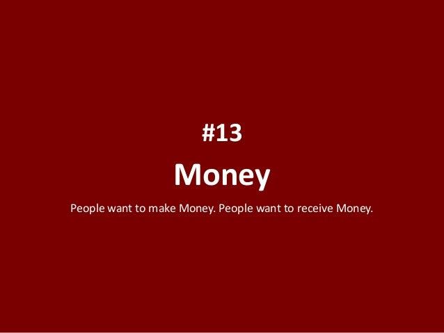 Money #13 People want to make Money. People want to receive Money.