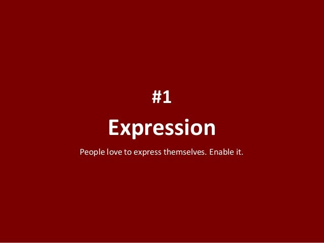 Expression #1 People love to express themselves. Enable it.