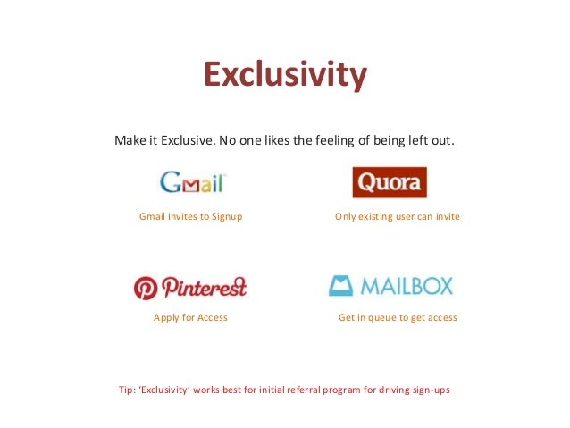 Exclusivity Make it Exclusive. No one likes the feeling of being left out. Tip: 'Exclusivity' works best for initial refer...