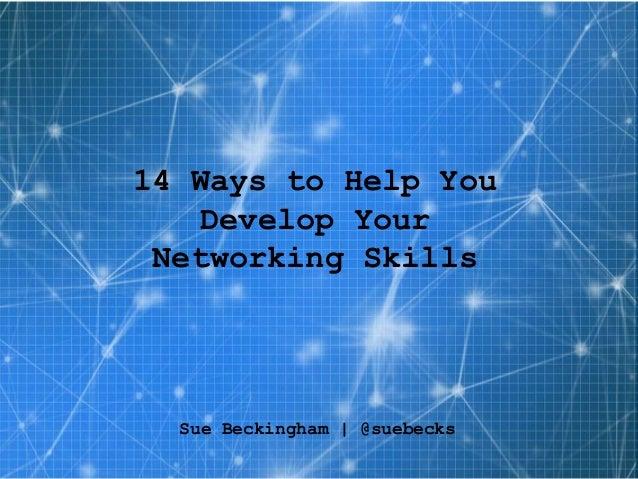 Sue Beckingham | @suebecks 14 Ways to Help You Develop Your Networking Skills