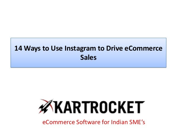 14 Ways to Use Instagram to Drive eCommerce Sales eCommerce Software for Indian SME's