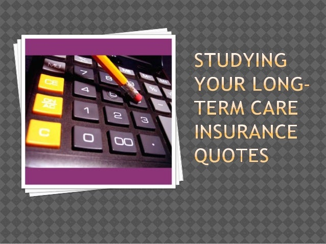 Studying Your LongTerm Care Insurance Quotes Cool Long Term Care Insurance Quotes