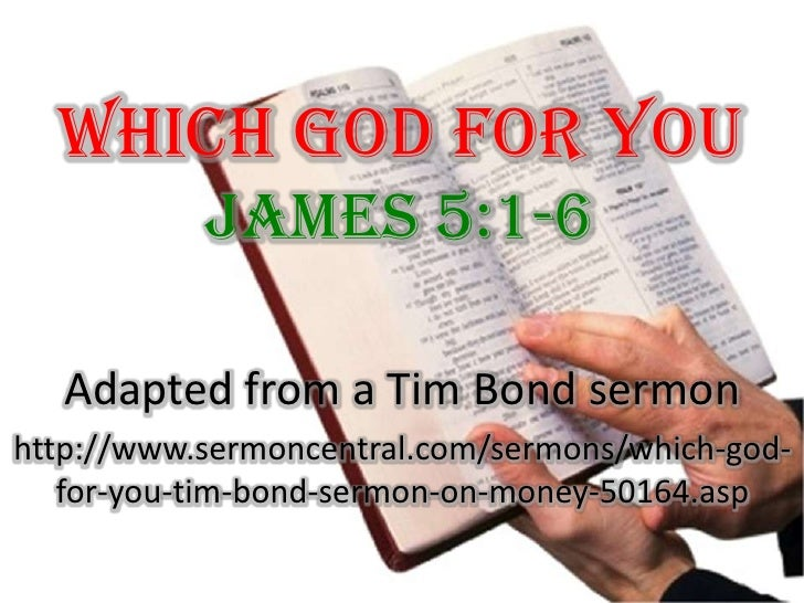 Which God For You James 5:1-6 Adapted from a Tim Bond sermon http://www.sermoncentral.com/sermons/which-god-for-you-tim-bo...