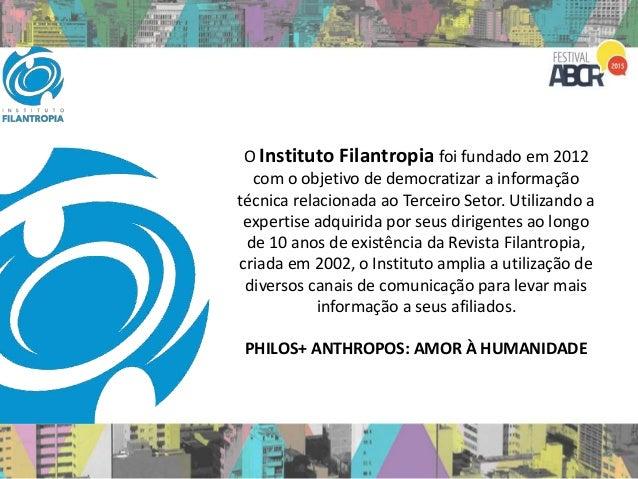 O Instituto Filantropia foi fundado em 2012 com o objetivo de democratizar a informação técnica relacionada ao Terceiro Se...