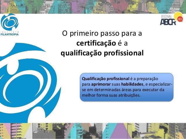 O primeiro passo para a certificação é a qualificação profissional Qualificação profissional é a preparação para aprimorar...