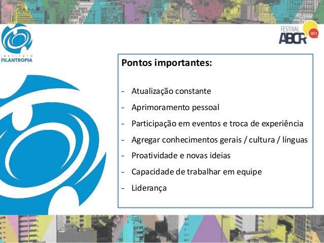 Pontos importantes: - Atualização constante - Aprimoramento pessoal - Participação em eventos e troca de experiência - Agr...