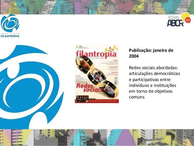 Publicação: janeiro de 2004 Redes sociais abordadas: articulações democráticas e participativas entre indivíduos e institu...