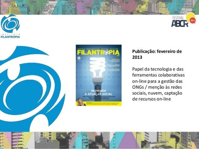 Publicação: fevereiro de 2013 Papel da tecnologia e das ferramentas colaborativas on-line para a gestão das ONGs / menção ...