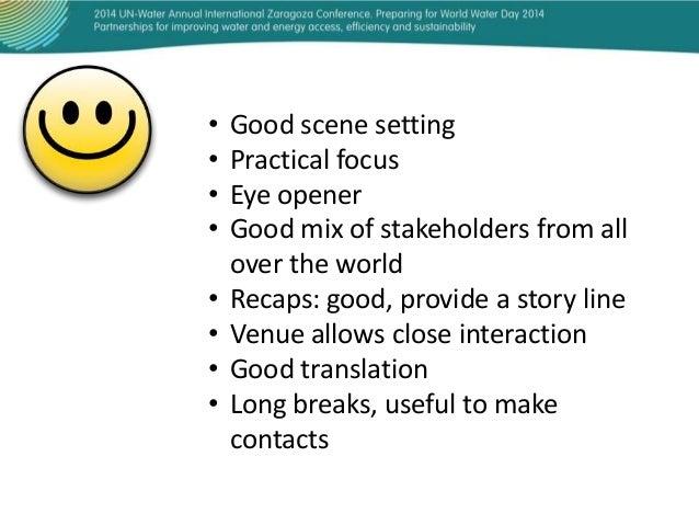 • • • •  • • • •  Good scene setting Practical focus Eye opener Good mix of stakeholders from all over the world Recaps: g...
