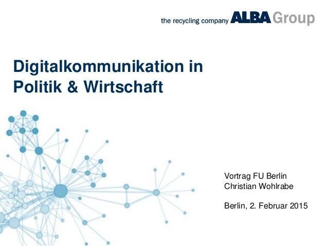 Digitalkommunikation in Politik & Wirtschaft Vortrag FU Berlin Christian Wohlrabe Berlin, 2. Februar 2015