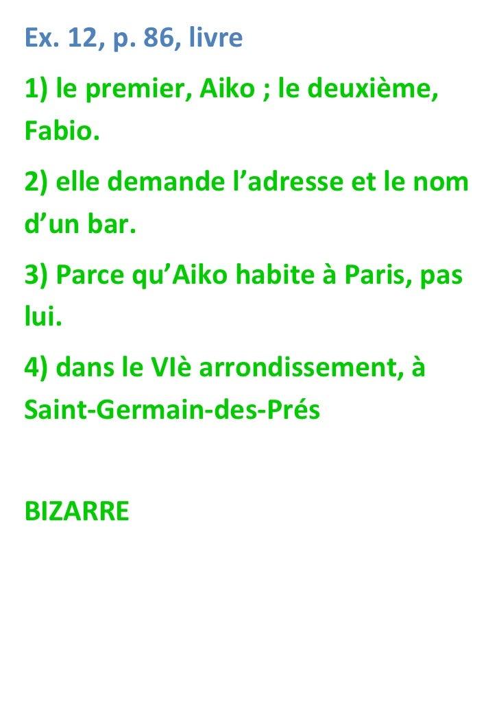 Ex. 12, p. 86, livre1) le premier, Aiko ; le deuxième,Fabio.2) elle demande l'adresse et le nomd'un bar.3) Parce qu'Aiko h...