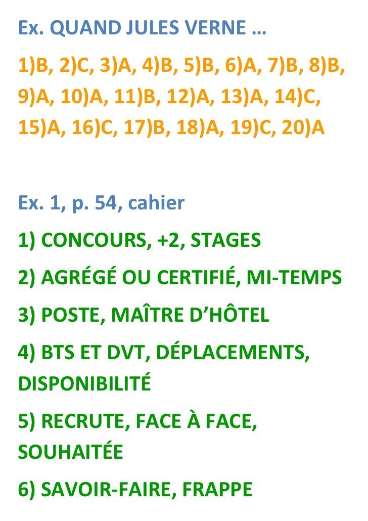 Ex. QUAND JULES VERNE …1)B, 2)C, 3)A, 4)B, 5)B, 6)A, 7)B, 8)B,9)A, 10)A, 11)B, 12)A, 13)A, 14)C,15)A, 16)C, 17)B, 18)A, 19...