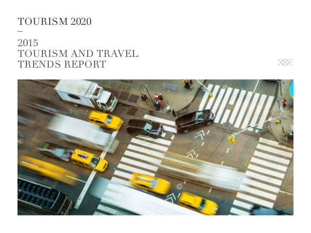 TOURISM 2020 2015 TOURISM AND TRAVEL TRENDS REPORT