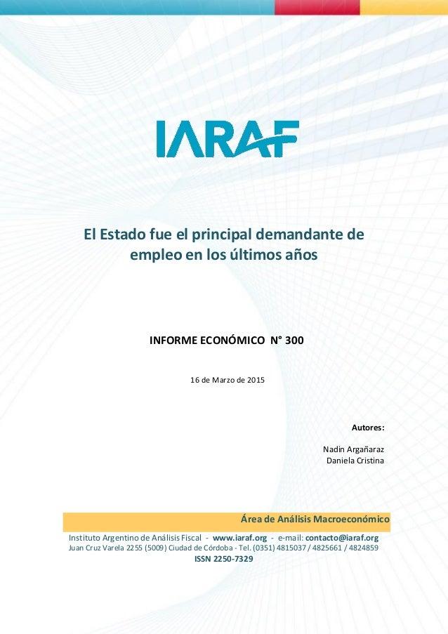 1 El Estado fue el principal demandante de empleo en los últimos años INFORME ECONÓMICO N° 300 16 de Marzo de 2015 Autores...