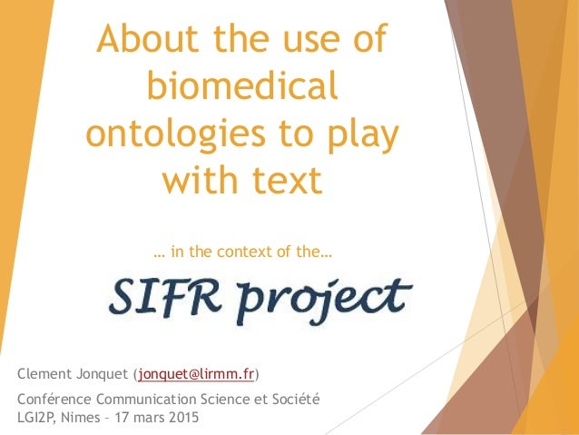 About the use of biomedical ontologies to play with text … in the context of the… Clement Jonquet (jonquet@lirmm.fr) Confé...