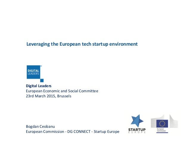 Digital Leaders European Economic and Social Committee 23rd March 2015, Brussels Bogdan Ceobanu European Commission - DG C...