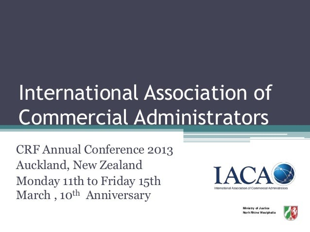 International Association ofCommercial AdministratorsCRF Annual Conference 2013Auckland, New ZealandMonday 11th to Friday ...