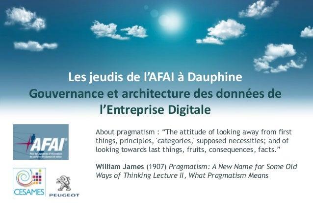 """Les jeudis de l'AFAI à Dauphine Gouvernance et architecture des données de l'Entreprise Digitale About pragmatism : """"The a..."""