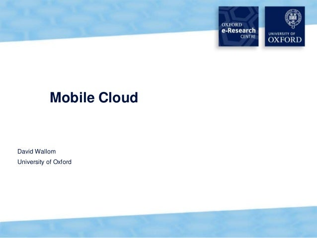 1 Mobile Cloud David Wallom University of Oxford