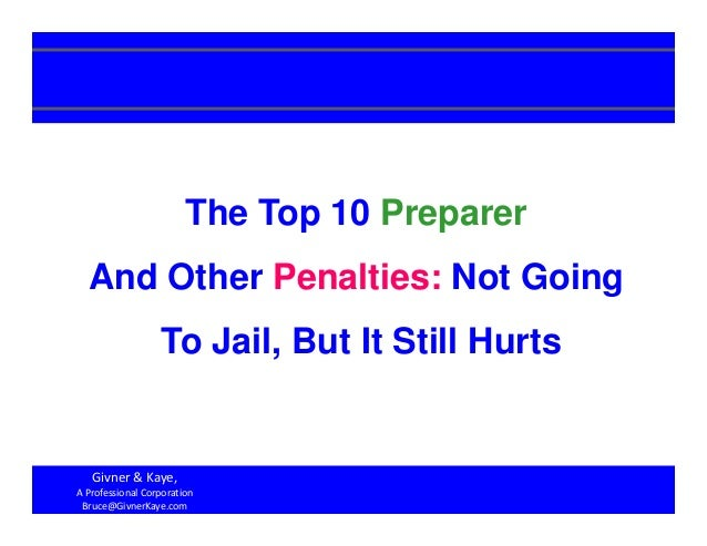1 The Top 10 Preparer And Other Penalties: Not Going To Jail, But It Still Hurts Givner & Kaye,  A Professional Corporatio...