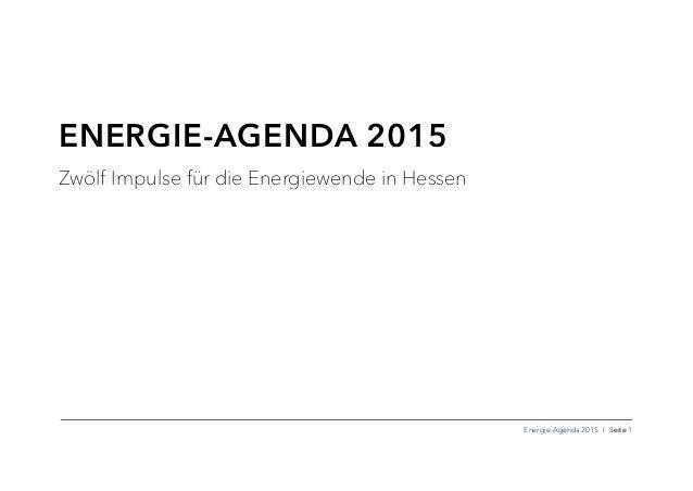 Energie-Agenda 2015 I Seite 1 ENERGIE-AGENDA 2015 Zwölf Impulse für die Energiewende in Hessen