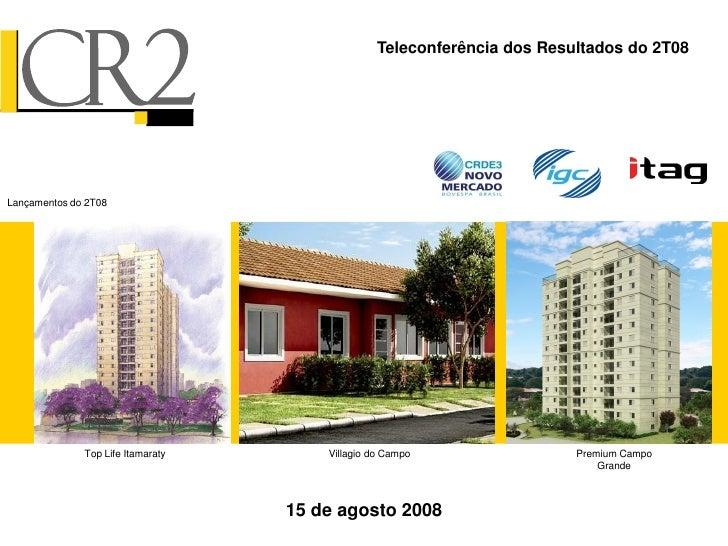 Teleconferência dos Resultados do 2T08     Lançamentos do 2T08                   Top Life Itamaraty       Villagio do Camp...