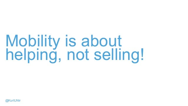 Mobility is about helping, not selling! @KurtUhlir