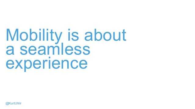 Mobility is about a seamless experience @KurtUhlir